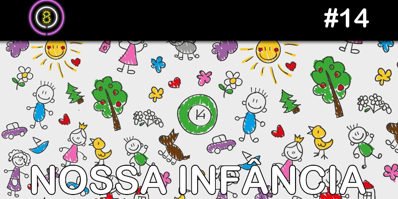 Nossa Infância – Podcast Sinuca de Bicos 014