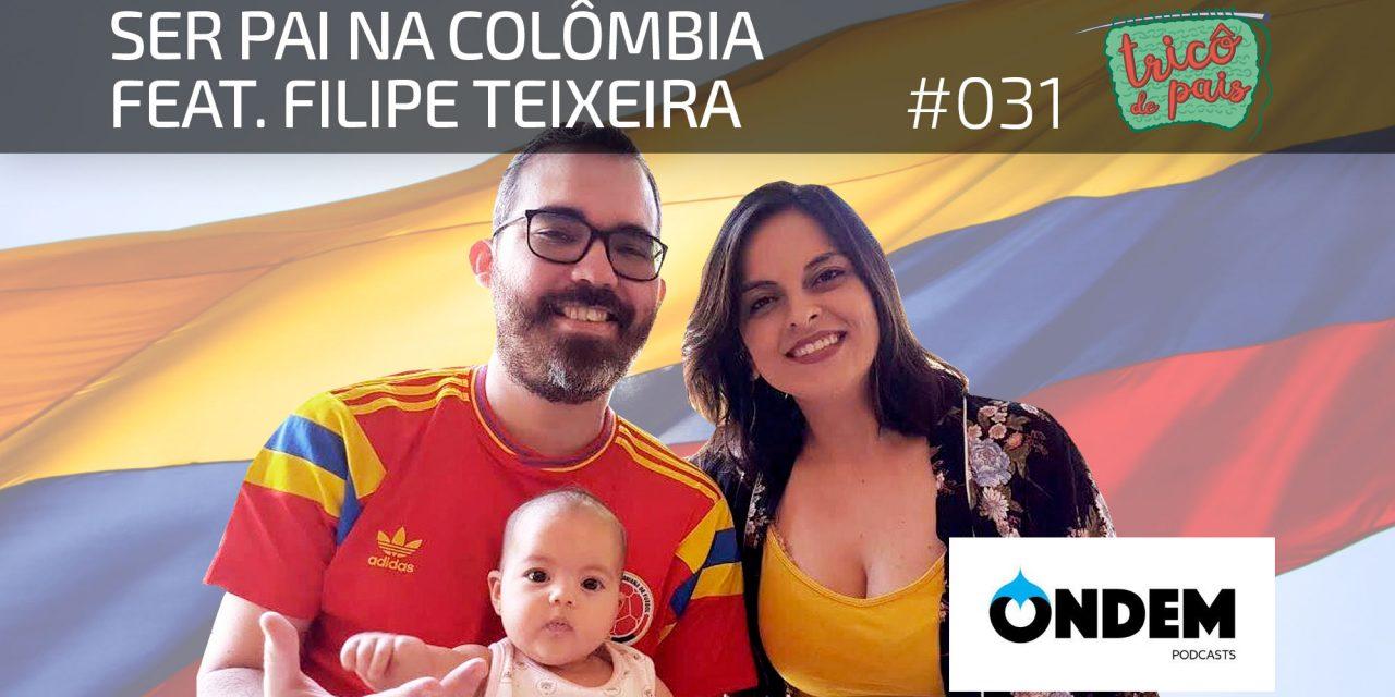 Ser Pai na Colômbia feat. Filipe Teixeira (ONDEM) – Podcast Tricô de Pais 031