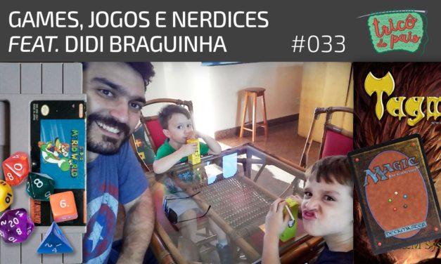 Games, Jogos e Nerdices feat. Didi Braguinha – Podcast Tricô de Pais 033