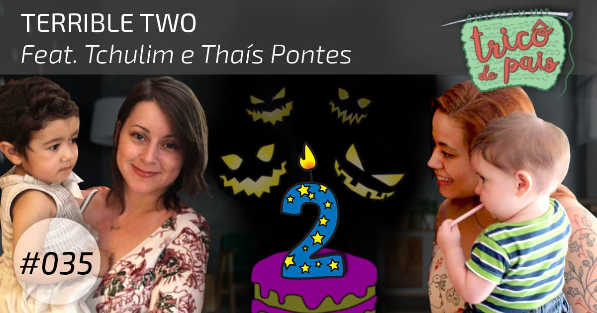 Terrible Two feat. Tchulim e Thaís Pontes – Podcast Tricô de Pais 035