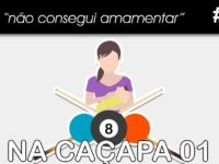 """""""Não consegui amamentar"""" (Na Caçapa 01) – Podcast Sinuca de Bicos 022"""