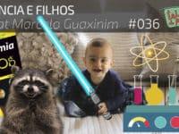 Ciência e Filhos feat. Marcelo Guaxinim – Podcast Tricô de Pais 036