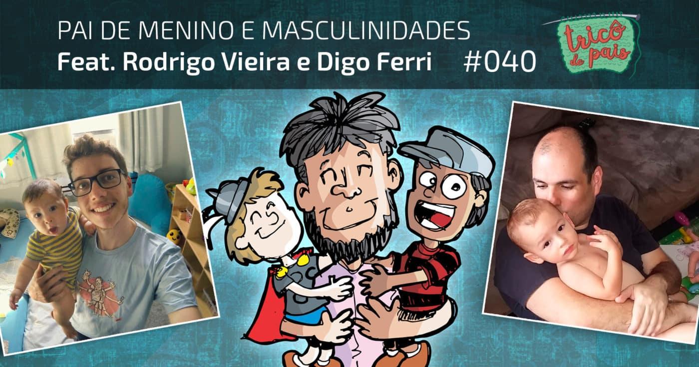Pai de Menino e Masculinidades feat. Rodrigo Vieira e Digo Ferri – Podcast Tricô de Pais 040