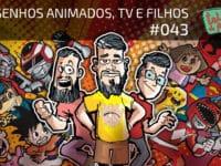 Televisão, Desenhos e Filhos – Podcast Tricô de Pais 043