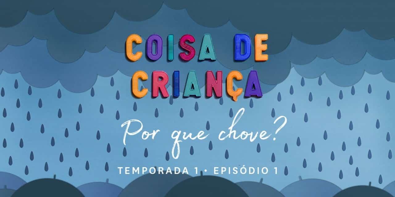 Por Que Chove? – Podcast Coisa de Criança – Temporada 1 – Episódio 1