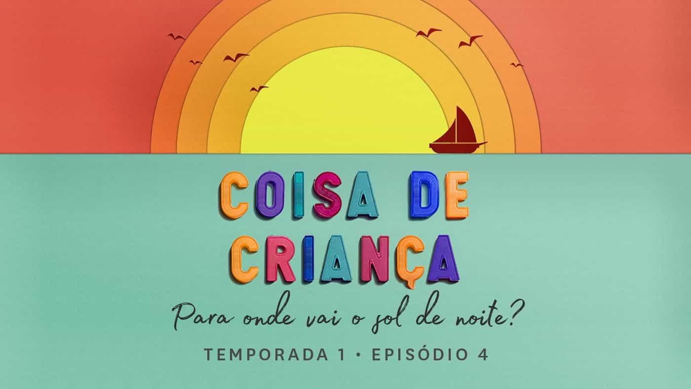 Para Onde Vai o Sol de Noite? – Podcast Coisa de Criança – Temporada 1 – Episódio 4