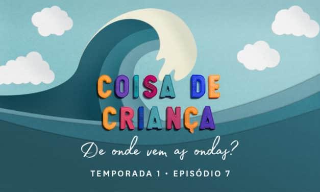 De Onde Vêm as Ondas? – Podcast Coisa de Criança – Temporada 1 – Episódio 7