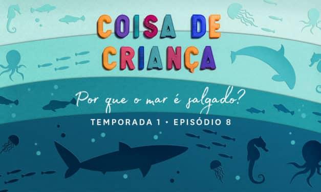 Por Que o Mar é Salgado? – Podcast Coisa de Criança – Temporada 1 – Episódio 8