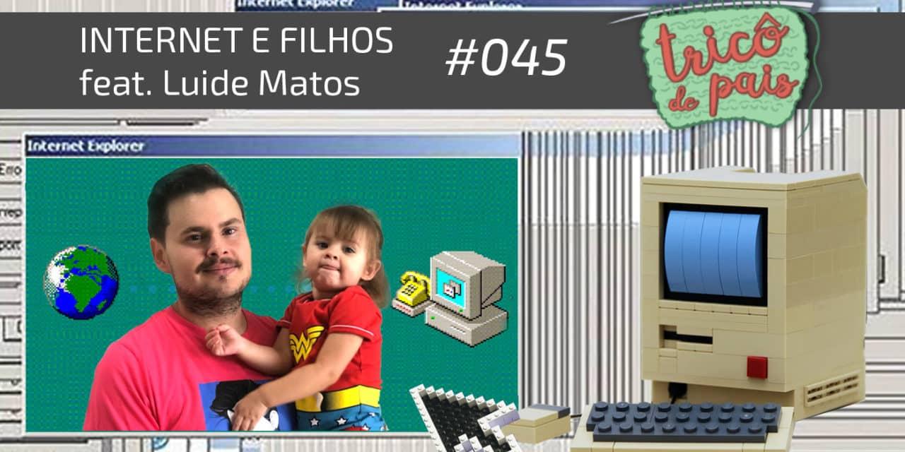 Internet e Filhos feat. Luide Matos – Podcast Tricô de Pais 045