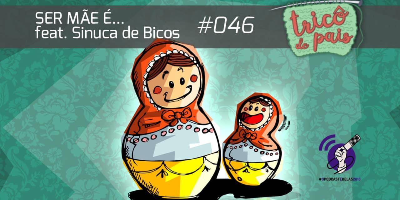 Ser Mãe é… feat. Sinuca de Bicos – Podcast Tricô de Pais 046