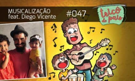Musicalização feat. Diego Vicente – Podcast Tricô de Pais 047