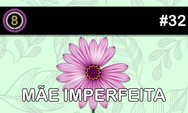 Mãe Imperfeita – Podcast Sinuca de Bicos 032