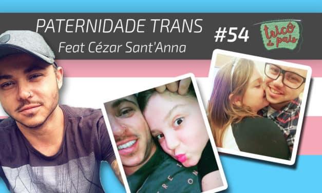Paternidade Trans feat. Cézar Sant'Anna – Podcast Tricô de Pais 054