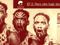 Pra não fugir da Raia – Podcast AfroPai 002