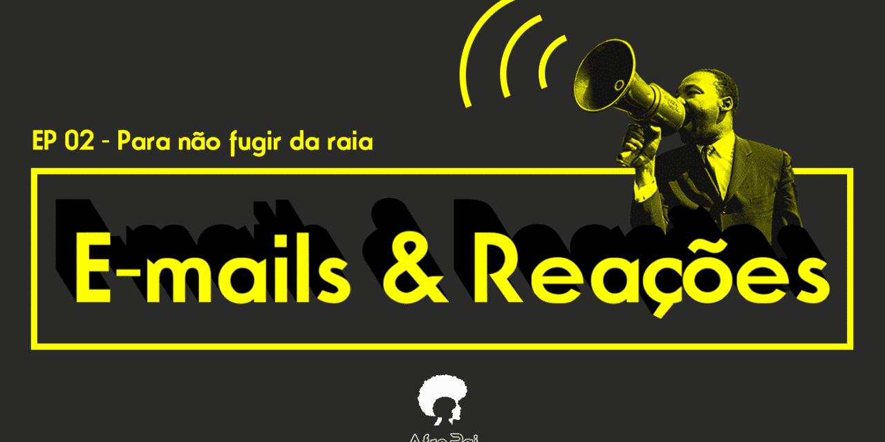 E-mails e Reações T01E02 – Podcast AfroPai
