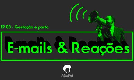 E-mails e Reações T01E03 – Podcast AfroPai