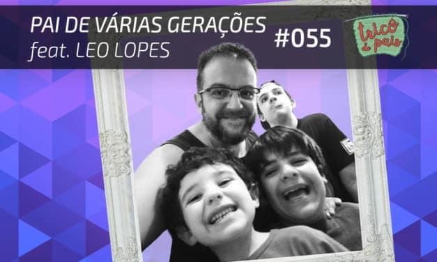 Pai de Várias Gerações feat. Leo Lopes – Podcast Tricô de Pais 055