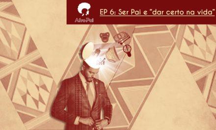 T01E06 – Ser pai e dar certo na vida – Podcast AfroPai