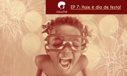 T01E07 – Hoje é dia de festa – Podcast AfroPai