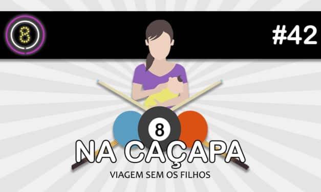 Viagens sem Filhos (Na Caçapa 06) – Podcast Sinuca de Bicos 042