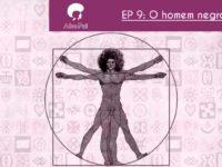 O Homem Negro – Podcast AfroPai 009