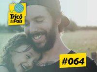 Paternidade Solo – Podcast Tricô de Pais 064