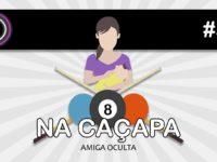 Amiga Oculta (Na Caçapa 08) – Podcast Sinuca de Bicos 050
