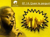 Quem te perguntou? – Podcast AfroPai 014