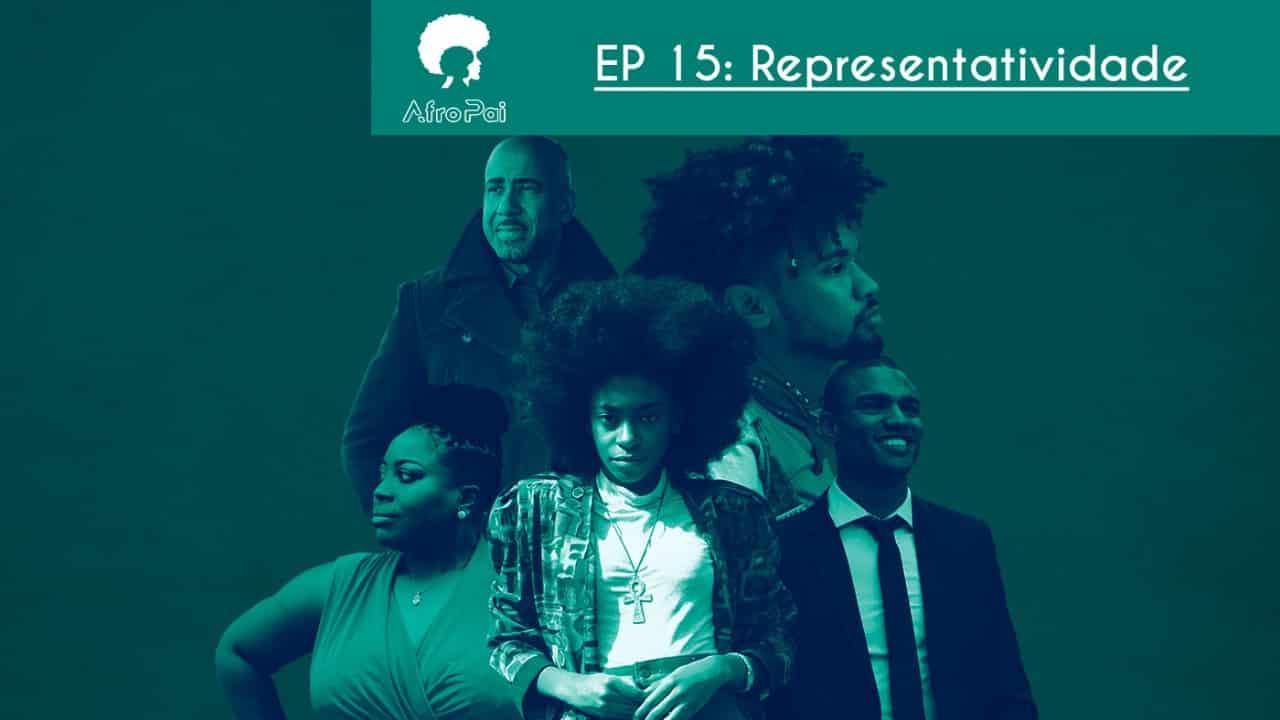 Representatividade – Podcast AfroPai 015
