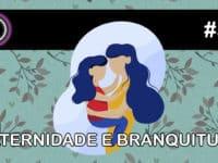 Maternidade e Branquitude – Podcast Sinuca de Bicos 056