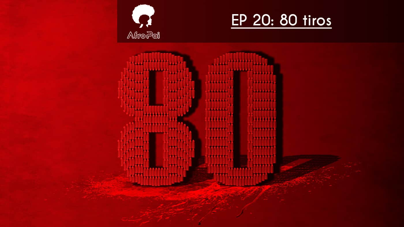 80 Tiros feat. Joel Costa e Vagner Soares – Podcast AfroPai 020