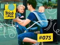 Babywearing feat. @paicarregadeiro – Podcast Tricô de Pais 075