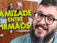 Amizade Entre Irmãos – Paizinho no YouTube!