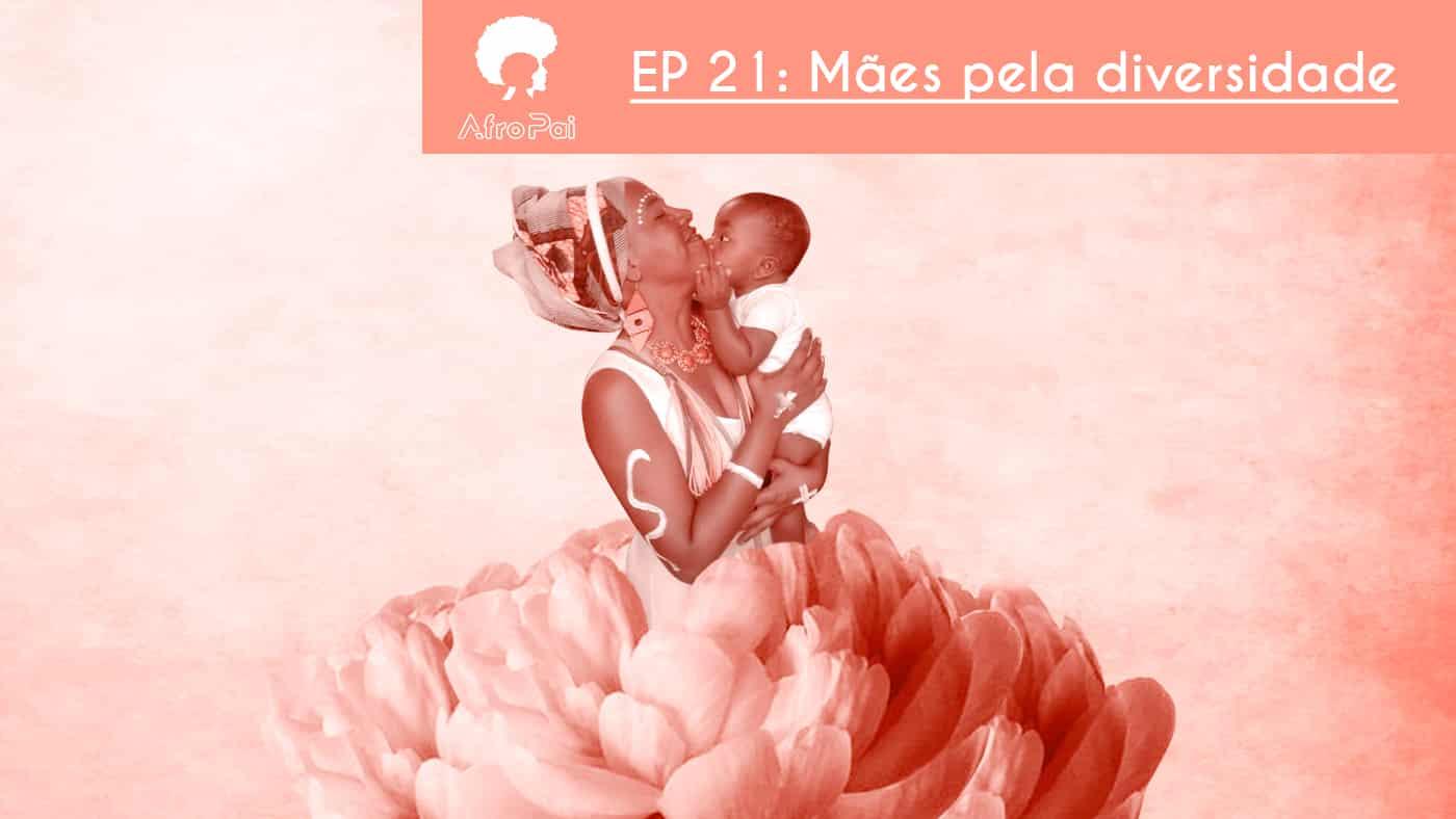 Mães Pela Diversidade feat. Makota Kidoiale – Podcast AfroPai 021