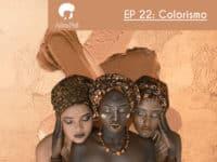 Colorismo feat. Oga Mendonca, Gioconda Sousa, e Fernando Sá – Podcast Afropai 022