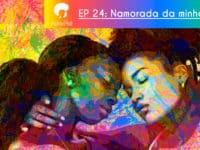 A namorada da minha mãe – Podcast AfroPai 024