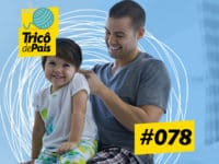 Pai em Casa – Podcast Tricô de Pais 078