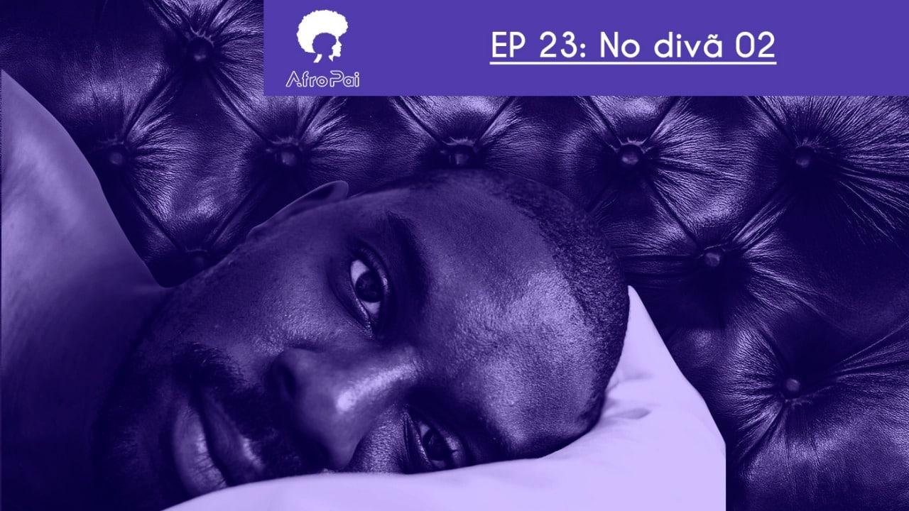 No Divã 02 – Podcast AfroPai 023