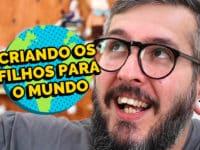 Criando Filhos pro Mundo – Paizinho no YouTube!