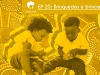 Brincar é poder – Podcast AfroPai 025
