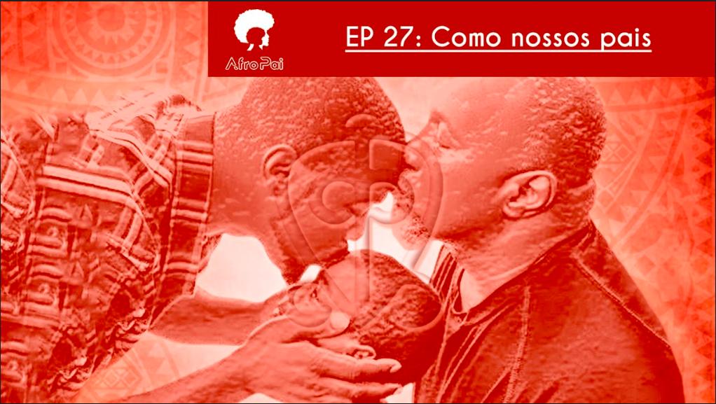 Como os nossos pais feat. Caio César – Podcast AfroPai 027