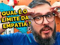 Qual é o Limite da Empatia? – Paizinho no YouTube!
