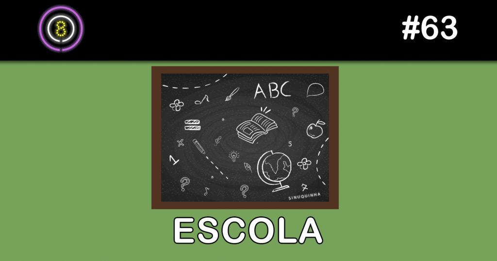 Imagem com fundo verde e no centro um quadro negro, com vários rabiscos (desenho de um livro aberto, borboletas e um globo terreste), letras e números. Embaixo, escrito ESCOLA em branco, e no topo da imagem o logo do Sinuca de Bicos e o número do episódio, #63.
