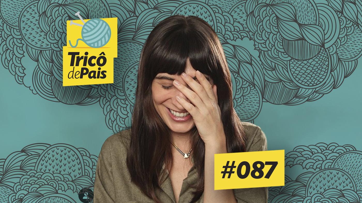 Nóias da Maternidade e Paternidade feat. Camila Fremder – Tricô de Pais 087