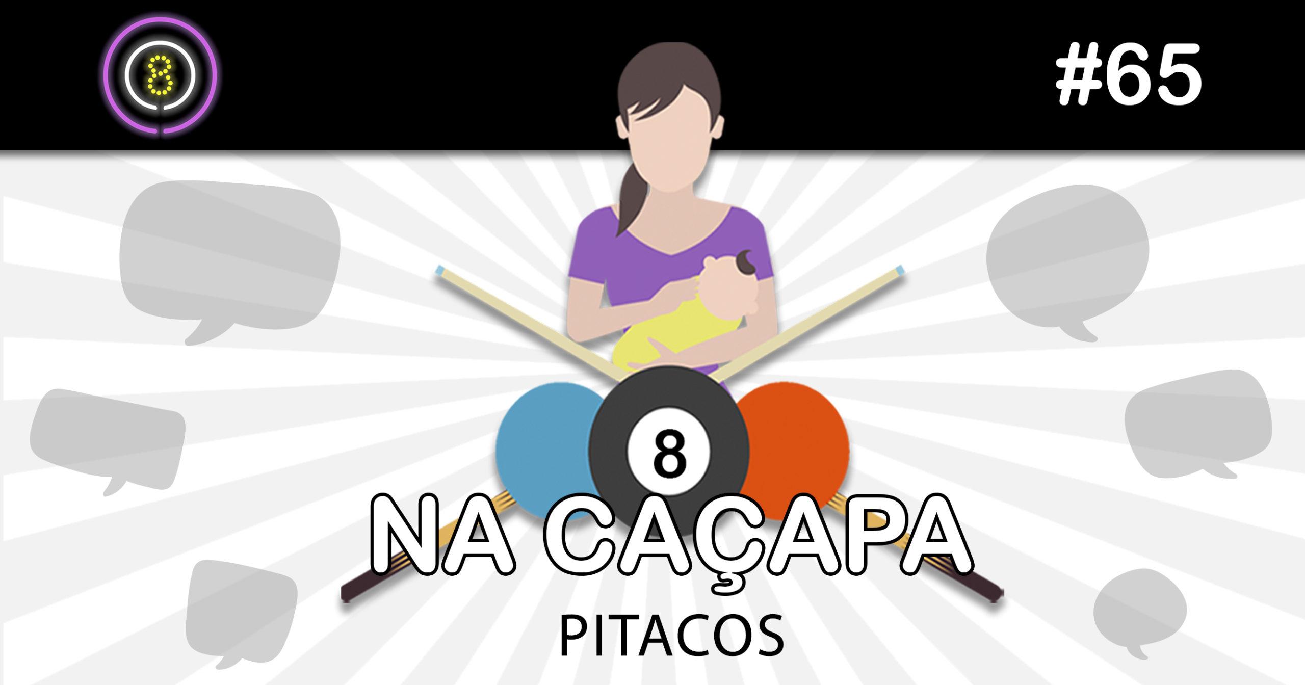Pitacos e Desmame (Na Caçapa 11) – Podcast Sinuca de Bicos 065