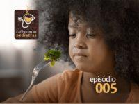 Alimentação – Podcast Café com as Pediatras 005