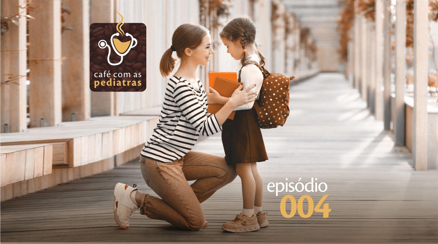 Adaptação Escolar – Podcast Café com as Pediatras 004