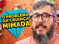 O Problema da Criança Mimada – Paizinho no YouTube!