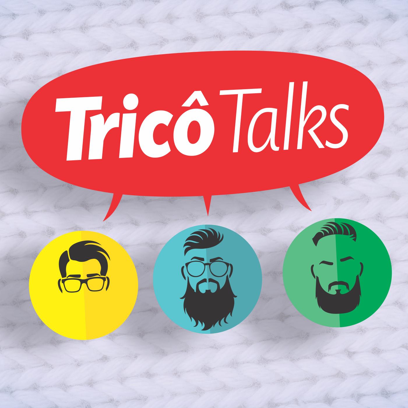 Tricô Talks 55 – Problemas na escola