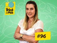 Desenvolvimento Cognitivo dos Filhos feat. Juliana Zucherato – Tricô de Pais 096